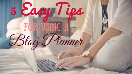 5-easy-tips-for-using-a-blog-planner
