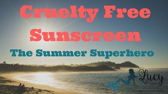 Cruelty Free Sunscreen: The Summer Superhero blog title