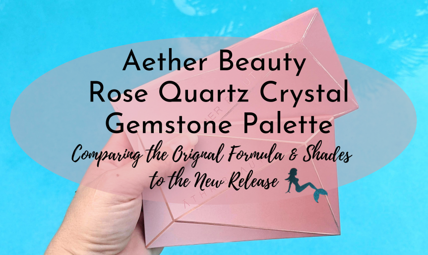 Comparing the Original vs. the All-New Aether Beauty Rose Quartz Crystal Gemstone Palette – Her Shades, Formulas and Whether I Love Her Just asMuch